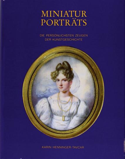 Miniaturporträts. Die persönlichsten Zeugen der Kunstgeschichte.