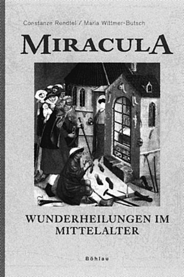 Miracula. Wunderheilungen im Mittelalter.
