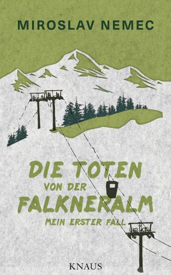 Miroslav Nemec. Die Toten von der Falkneralm. Mein erster Fall.