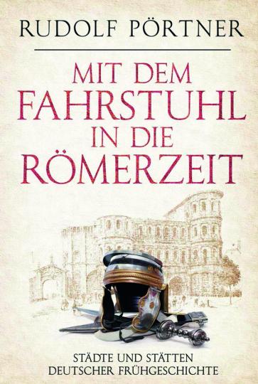Mit dem Fahrstuhl in die Römerzeit. Städte und Stätten deutscher Frühgeschichte.
