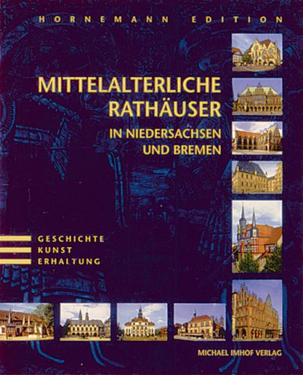Mittelalterliche Rathäuser in Niedersachsen und Bremen: Geschichte, Kunst, Erhaltung.