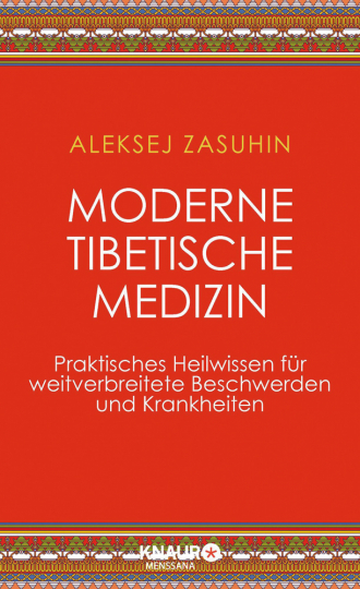Moderne Tibetische Medizin. Praktisches Heilwissen für weitverbreitete Beschwerden und Krankheiten.