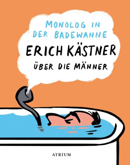 Monolog in der Badewanne. Erich Kästner über die Männer.