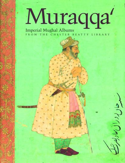 Muraqqa'. Alben des Mogulreichs aus der Chester Beatty Library.