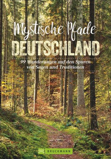 Mystische Pfade Deutschland. 99 Wanderungen auf den Spuren von Sagen und Traditionen.