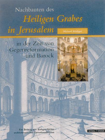 Nachbauten des Heiligen Grabes von Jerusalem in der Zeit von Gegenreformation und Barock
