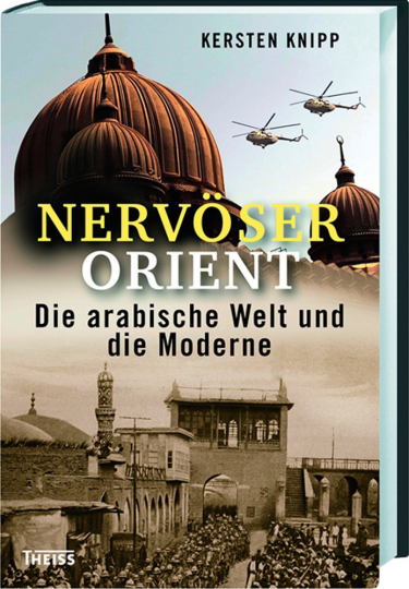 Nervöser Orient. Die arabische Welt und die Moderne.