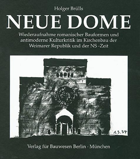 Neue Dome. Wiederaufnahme romanischer Bauformen und antimoderne Kulturkritik im Kirchenbau der Weimarer Republik und der NS-Zeit.