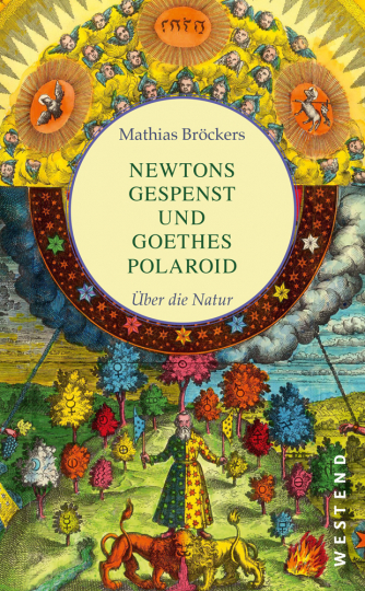 Newtons Gespenst und Goethes Polaroid. Über die Natur.