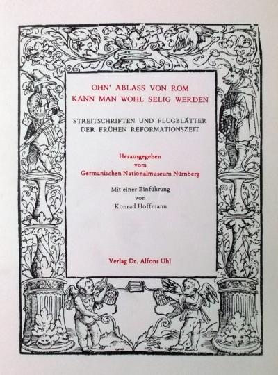 Ohn« Ablaß von Rom kann man wohl selig werden. Streitschriften und Flugblätter der frühen Reformation