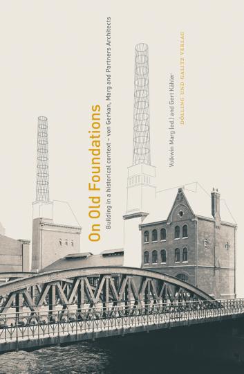 On Old Foundations. Bauen im historischen Kontext. Von Gerkan, Marg and Partners Architects.
