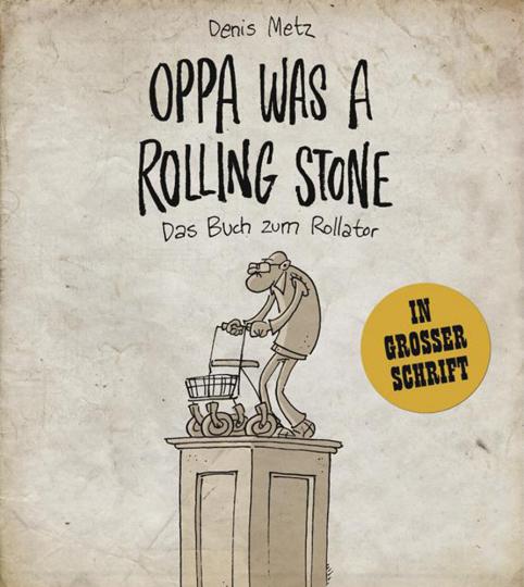 Oppa was a Rolling Stone. Das Buch zum Rollator.