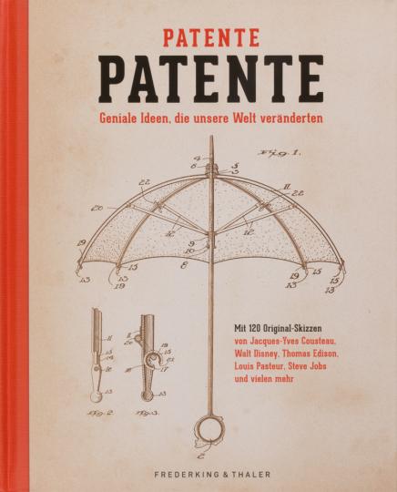 Patente Patente. Geniale Ideen, die unsere Welt veränderten.