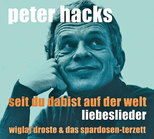 Peter Hacks. Seit Du da bist auf der Welt. Vertonte Liebesgedichte. CD.