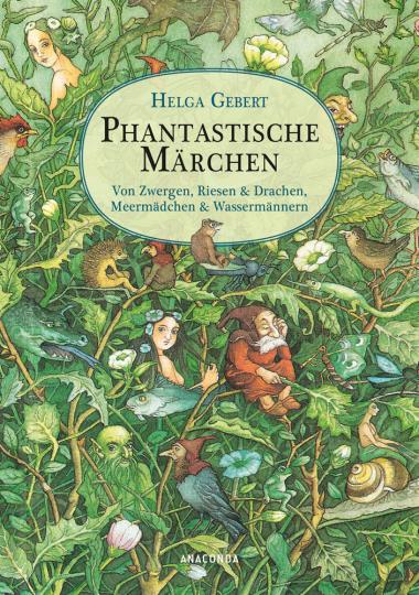 Phantastische Märchen. Von Zwergen, Riesen & Drachen, von Meermädchen & Wassermännern.