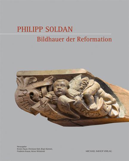 Philip Soldan. Bildhauer der Reformation.