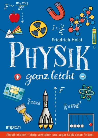Physik ganz leicht. Physik endlich richtig verstehen und sogar Spaß daran finden!