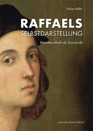 Raffaels Selbstdarstellung. Künstlerschaft als Konstrukt.