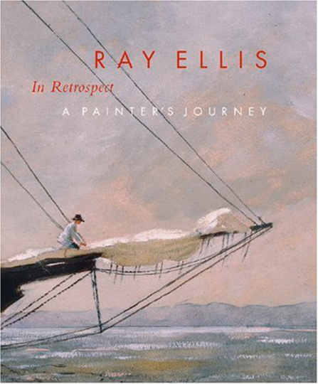 Ray Ellis in Retrospect. A Painters Journey.
