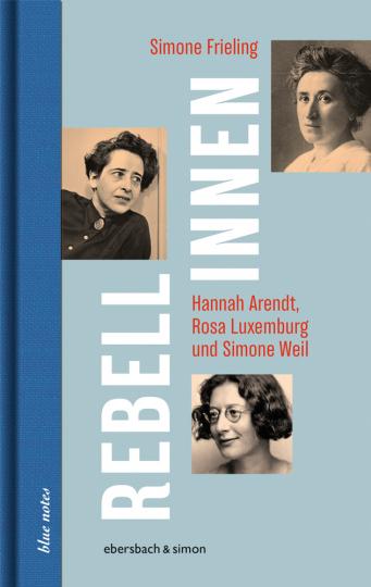 Rebellinnen - Hannah Arendt, Rosa Luxemburg und Simone Weil.