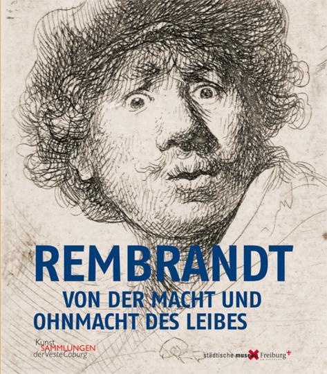 Rembrandt. Von der Macht und Ohnmacht des Leibes.