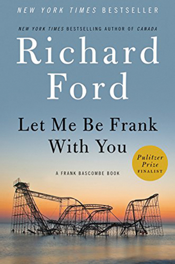Richard Ford. Let Me Be Frank with You.