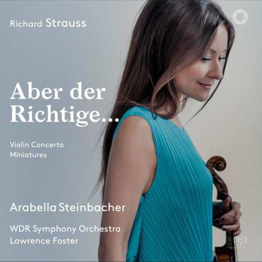 Richard Strauss. Aber der Richtige. Violinkonzert & Miniaturen. SACD.