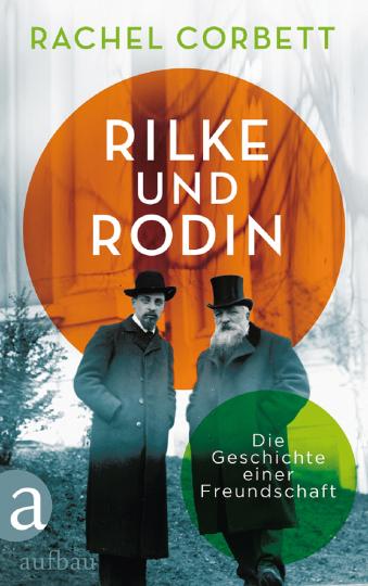 Rilke und Rodin. Die Geschichte einer Freundschaft.
