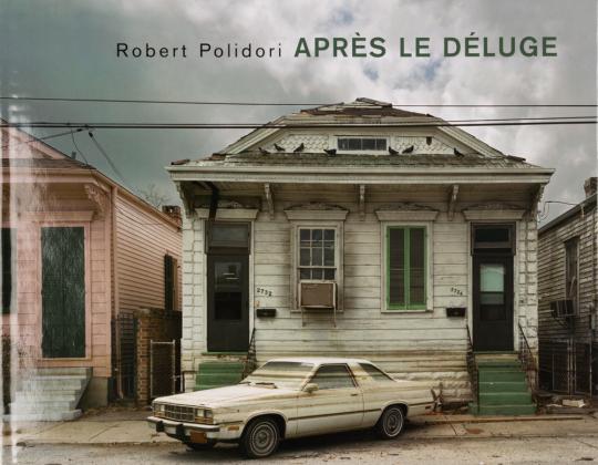 Robert Polidori. Après le Déluge.