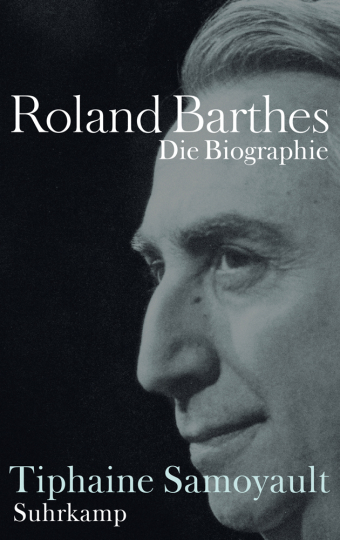 Roland Barthes. Die Biographie.