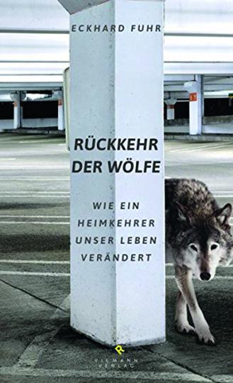 Rückkehr der Wölfe. Wie ein Heimkehrer unser Leben verändert.