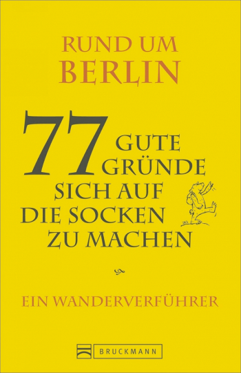 Rund um Berlin - 77 gute Gründe, sich auf die Socken zu machen