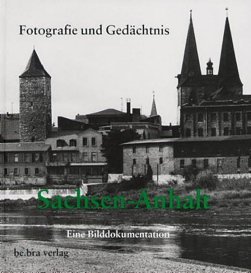 Sachsen-Anhalt - Fotografie und Gedächtnis. Eine Bilddokumentation