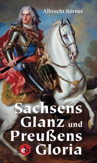 Sachsens Glanz und Preußens Gloria.
