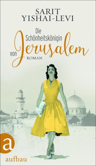 Sarit Yishai-Levi. Die Schönheitskönigin von Jerusalem. Roman.