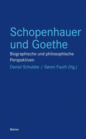 Schopenhauer und Goethe. Biographische und philosophische Perspektiven.