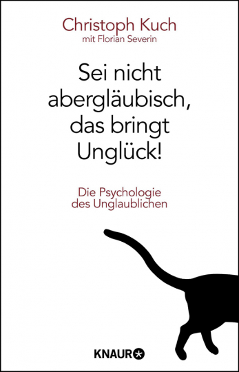 Sei nicht abergläubisch, das bringt Unglück! Die Psychologie des Unglaublichen.