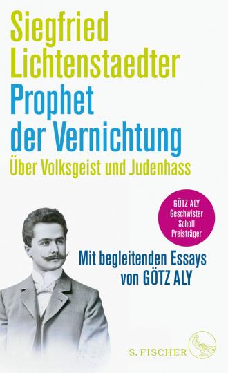 Siegfried Lichtenstaedter. Prophet der Vernichtung. Über Volksgeist und Judenhass.