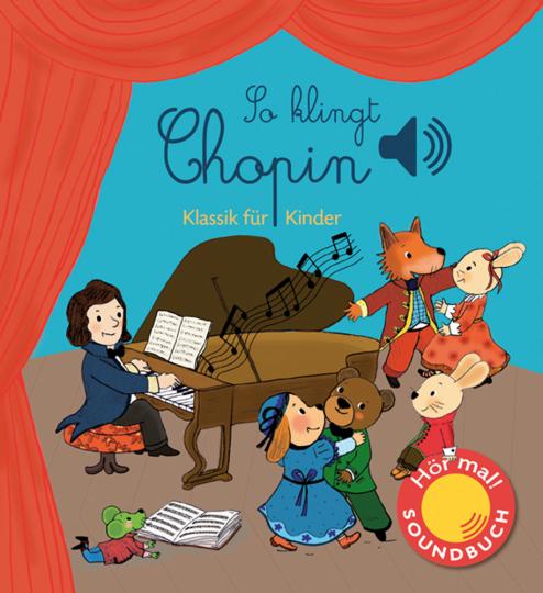 So klingt Chopin. Klassik für Kinder. Soundbuch.