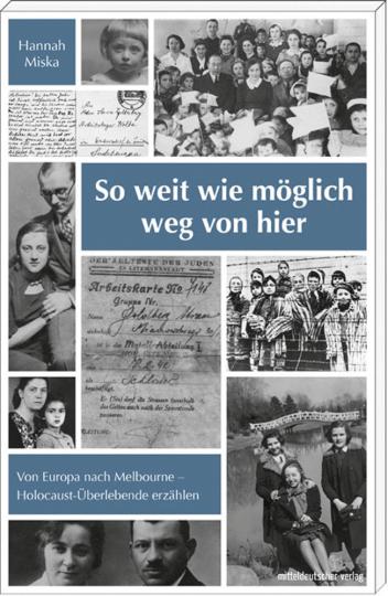 So weit wie möglich weg von hier. Von Europa nach Melbourne. Holocaust-Überlebende erzählen.