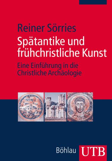 Spätantike und frühchristliche Kunst. Eine Einführung in die Christliche Archäologie.