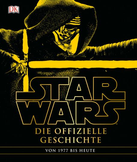 Star Wars. Die offizielle Geschichte. Von 1977 bis heute.