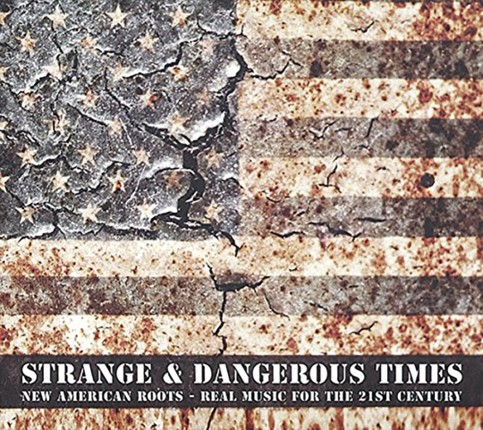 Strange and Dangerous Times. New american Roots. Real Music for the 21st Century. CD.