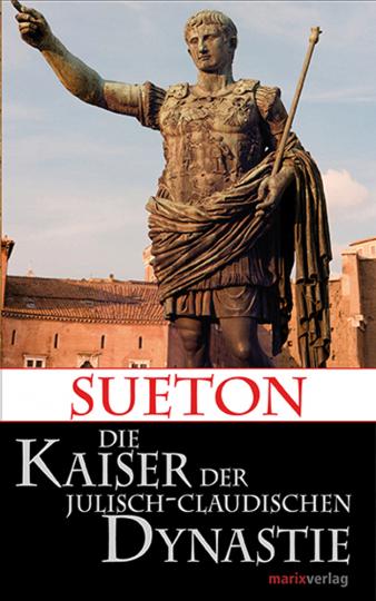 Sueton. Die Kaiser der Julisch-Claudischen Dynastie.