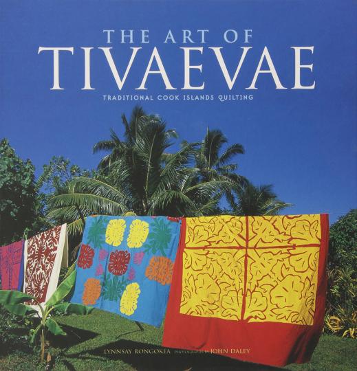 The Art of Tivaevae. Traditionelles Quilten auf den Cooks Islands.