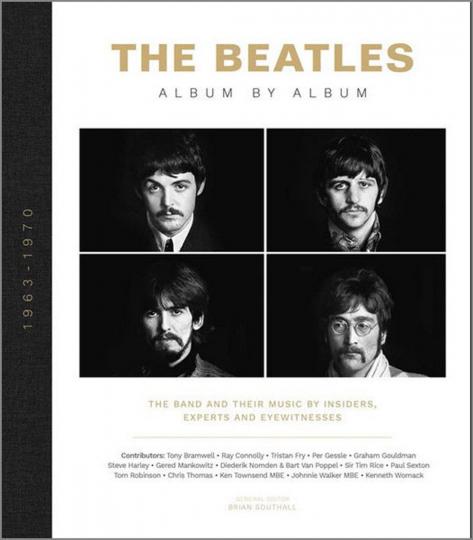 The Beatles. Album für Album. Die Band und ihre Musik aus der Sicht von Insidern, Experten und Augenzeugen. The Beatles. Album by Album. The Band and Their Music by Insiders, Experts & Eyewitnesses.