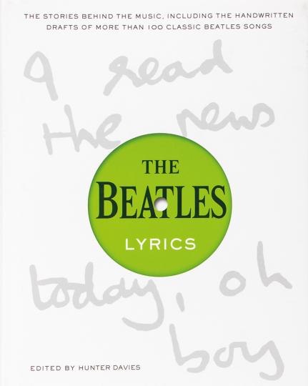 The Beatles Lyrics. Die Geschichten hinter der Musik, einschließlich der handschriftlichen Entwürfe von mehr als 100 legendären Beatles-Songs.