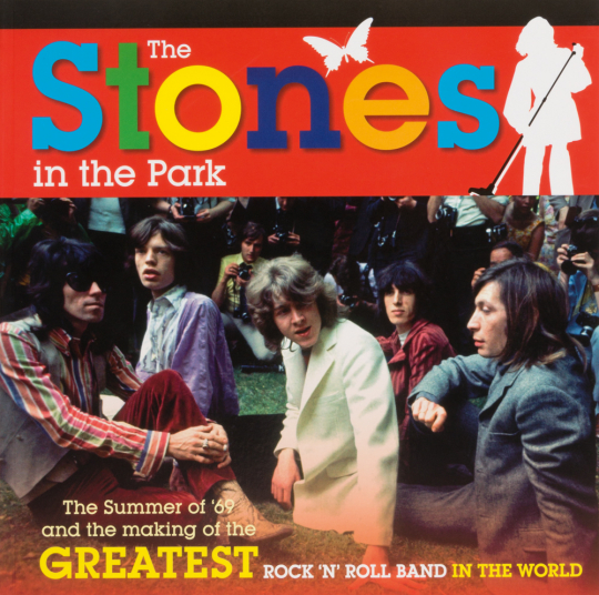 The Stones in the Park. The Summer of '69 and the Making of the Greatest Rock and Roll Band in the World.