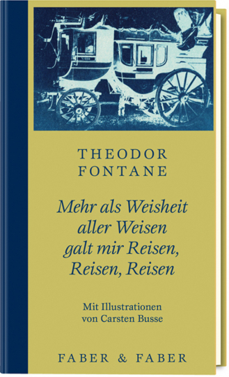 Theodor Fontane. Mehr als Weisheit aller Weisen galt mir Reisen, Reisen, Reisen.
