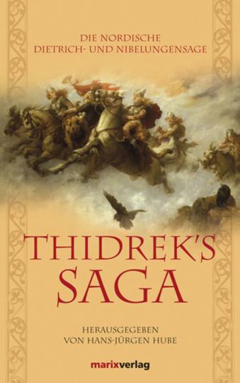 Thidreks Saga. Die nordische Dietrich- und Nibelungensage.